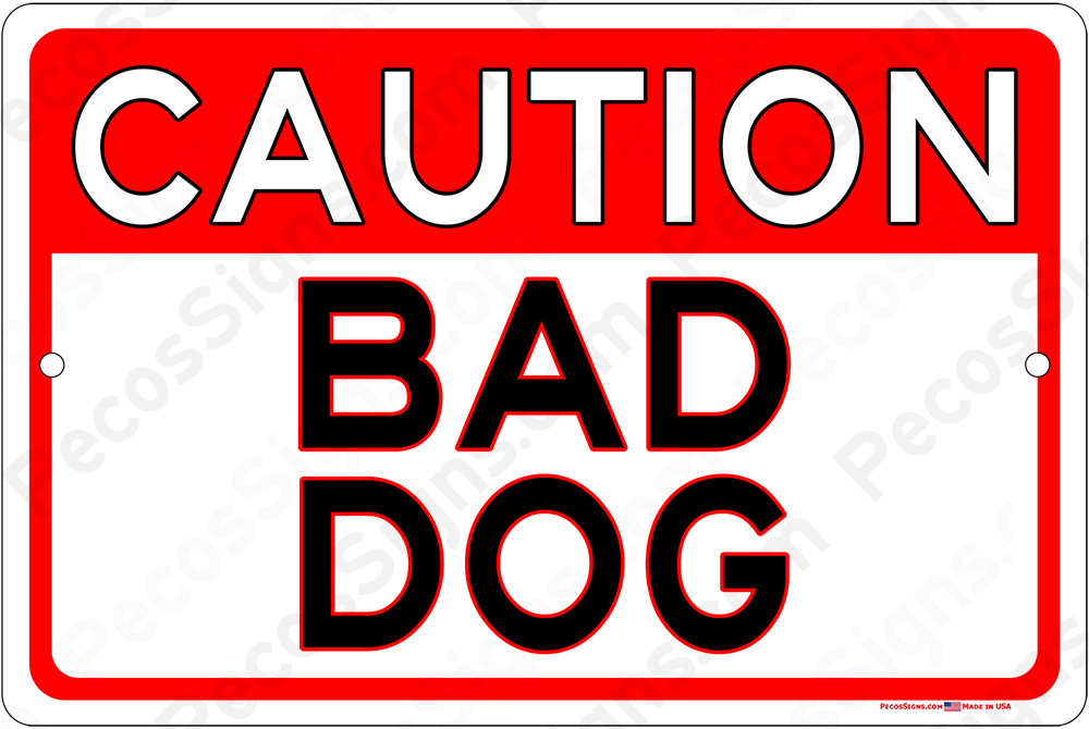 Caution Bad Dog 12x8 Horizontal Alum Sign Red on White
