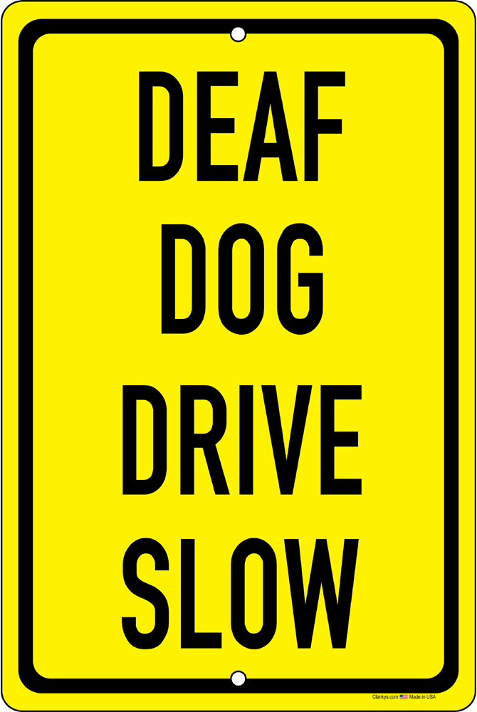 Deaf Dog Drive Slow 8x12 Aluminum Sign Black on Yellow