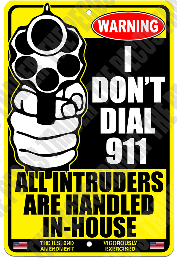 Warning I Don't Dial 911 Intruders Handled In-House Alum Sign