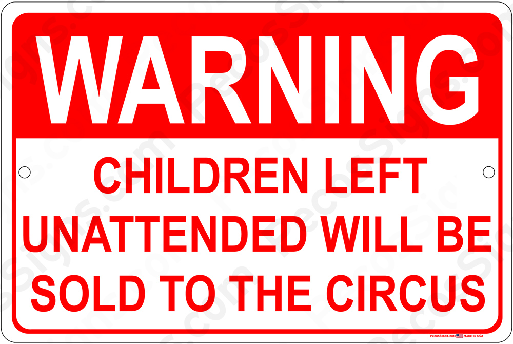 Warning Children Left Unattended Sold To Circus 12x8 Alum Sign